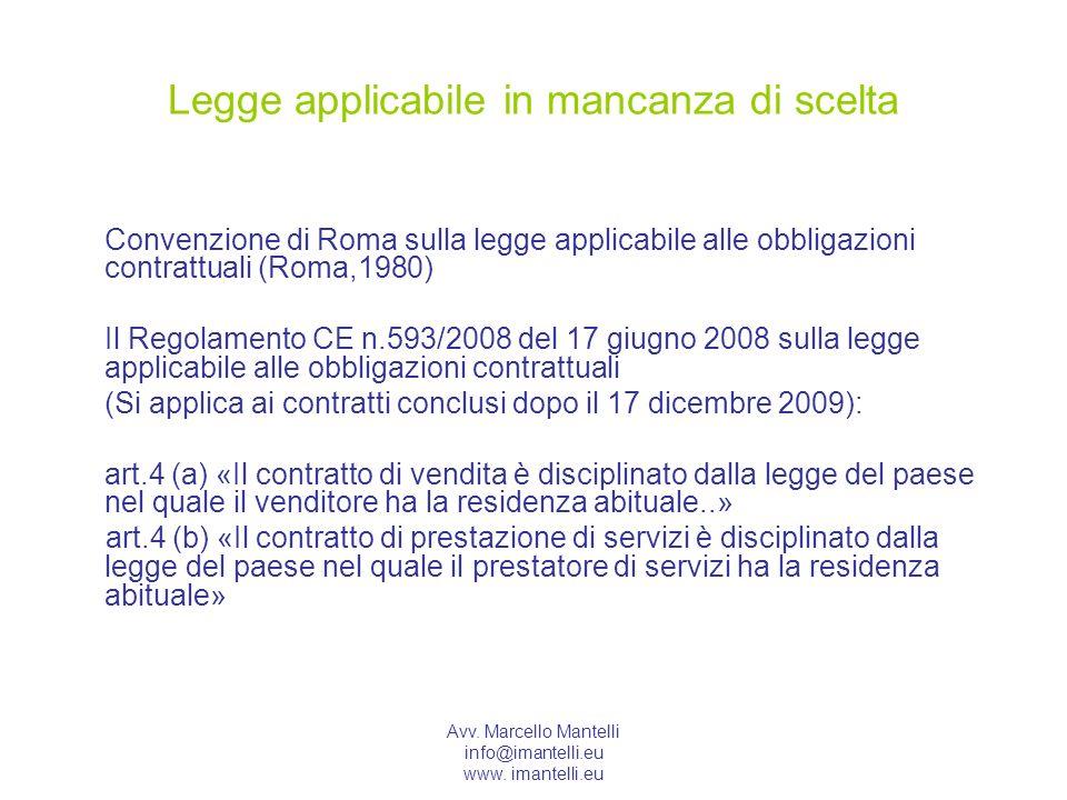 Avv. Marcello Mantelli info@imantelli.eu www. imantelli.eu Legge applicabile in mancanza di scelta Convenzione di Roma sulla legge applicabile alle ob