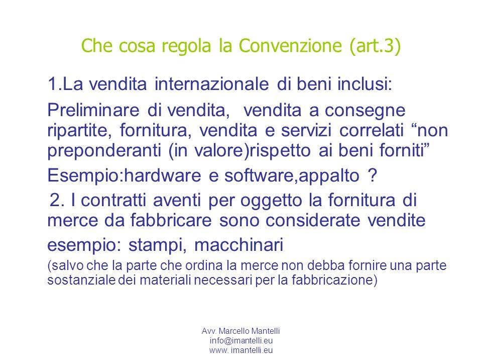 Avv. Marcello Mantelli info@imantelli.eu www. imantelli.eu Che cosa regola la Convenzione (art.3) 1.La vendita internazionale di beni inclusi: Prelimi