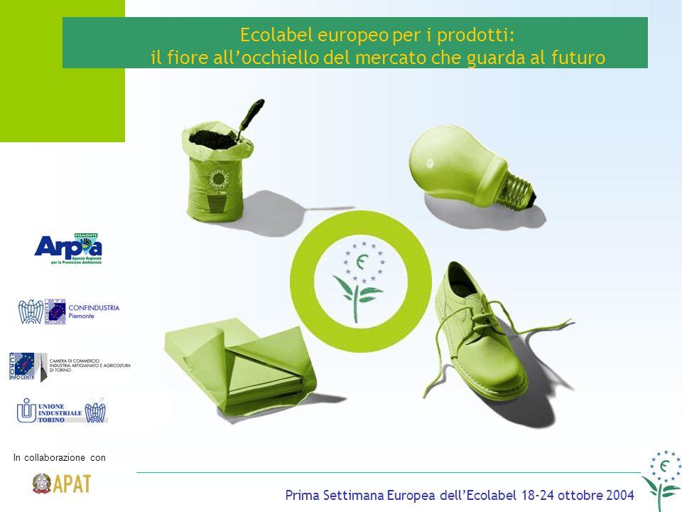 Ecolabel europeo per i prodotti: il fiore allocchiello del mercato che guarda al futuro Prima Settimana Europea dellEcolabel 18-24 ottobre 2004 In collaborazione con