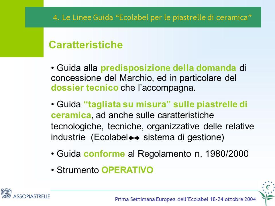 Prima Settimana Europea dellEcolabel 18-24 ottobre 2004 Guida alla predisposizione della domanda di concessione del Marchio, ed in particolare del dossier tecnico che laccompagna.