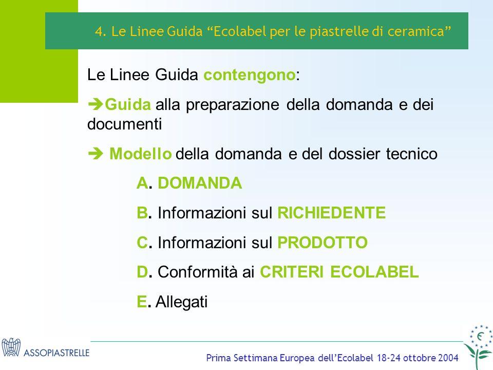 Prima Settimana Europea dellEcolabel 18-24 ottobre 2004 Le Linee Guida contengono: Guida alla preparazione della domanda e dei documenti Modello della domanda e del dossier tecnico A.