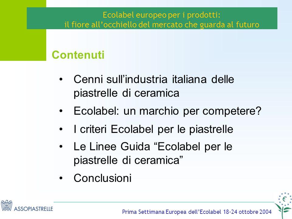 Prima Settimana Europea dellEcolabel 18-24 ottobre 2004 Cenni sullindustria italiana delle piastrelle di ceramica Ecolabel: un marchio per competere.