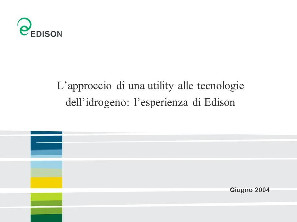 Lapproccio di una utility alle tecnologie dellidrogeno: lesperienza di Edison Giugno 2004