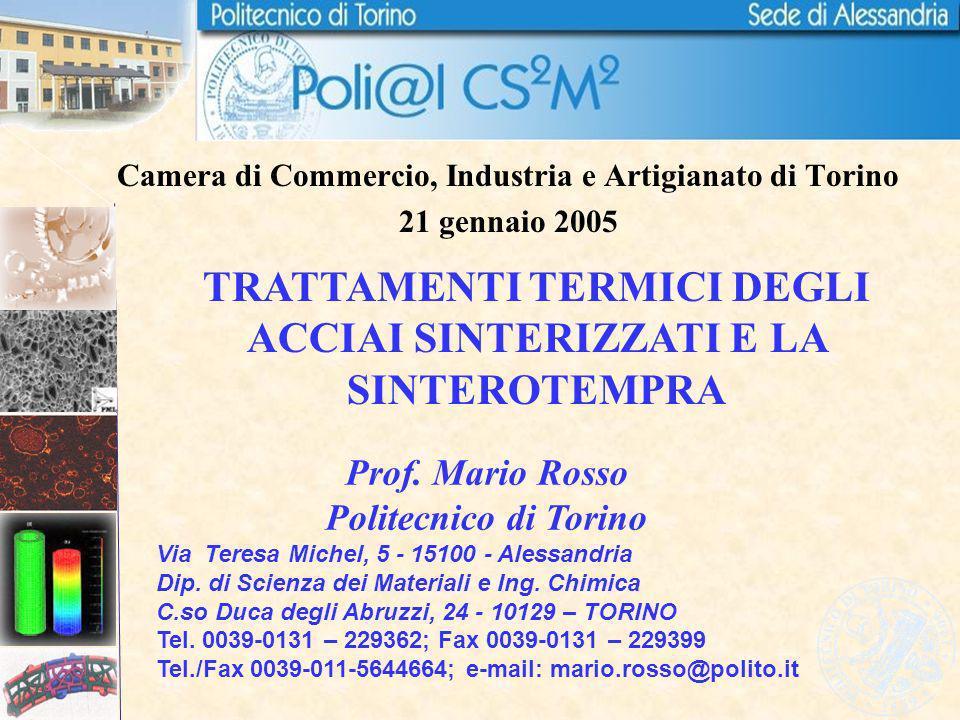 Camera di Commercio, Industria e Artigianato di Torino 21 gennaio 2005 TRATTAMENTI TERMICI DEGLI ACCIAI SINTERIZZATI E LA SINTEROTEMPRA Prof. Mario Ro