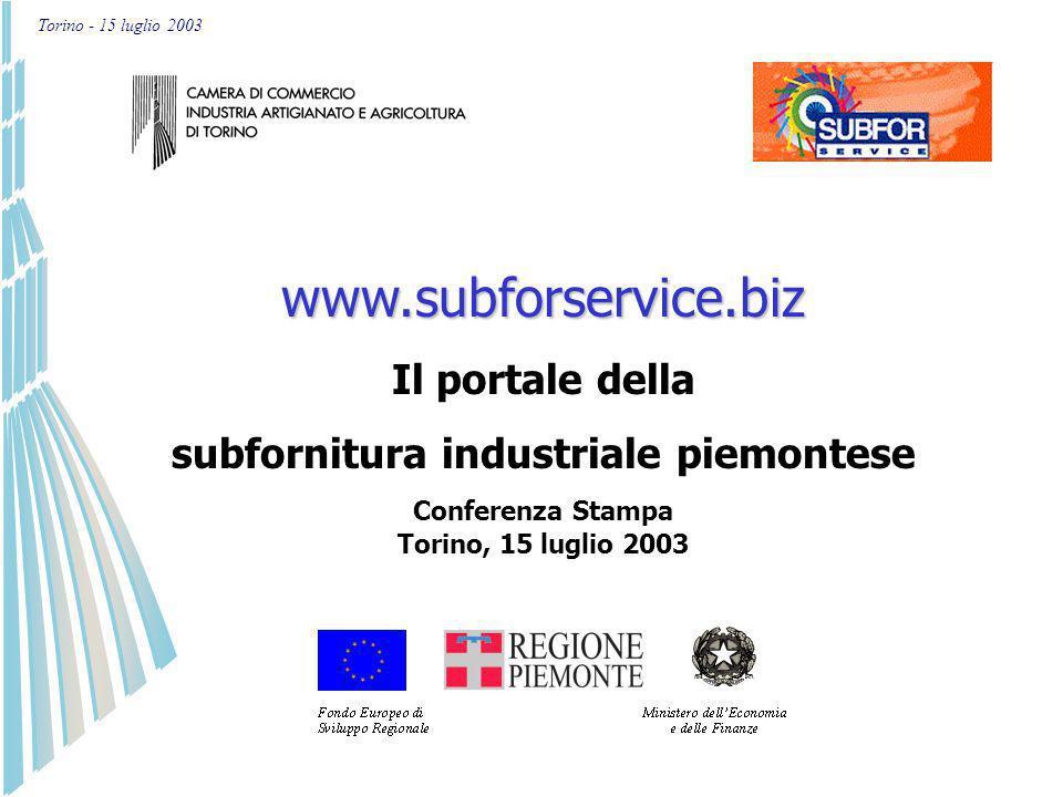 Torino - 15 luglio 2003www.subforservice.biz Il portale della subfornitura industriale piemontese Conferenza Stampa Torino, 15 luglio 2003
