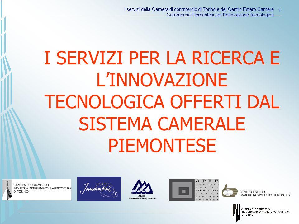 I servizi della Camera di commercio di Torino e del Centro Estero Camere Commercio Piemontesi per linnovazione tecnologica 1 I SERVIZI PER LA RICERCA E LINNOVAZIONE TECNOLOGICA OFFERTI DAL SISTEMA CAMERALE PIEMONTESE