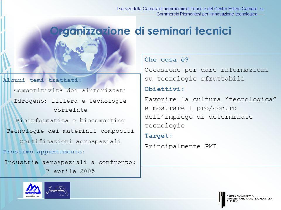 I servizi della Camera di commercio di Torino e del Centro Estero Camere Commercio Piemontesi per linnovazione tecnologica 14 Organizzazione di seminari tecnici Che cosa è.