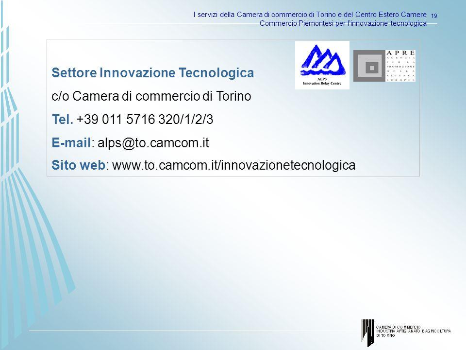 I servizi della Camera di commercio di Torino e del Centro Estero Camere Commercio Piemontesi per linnovazione tecnologica 19 Settore Innovazione Tecnologica c/o Camera di commercio di Torino Tel.
