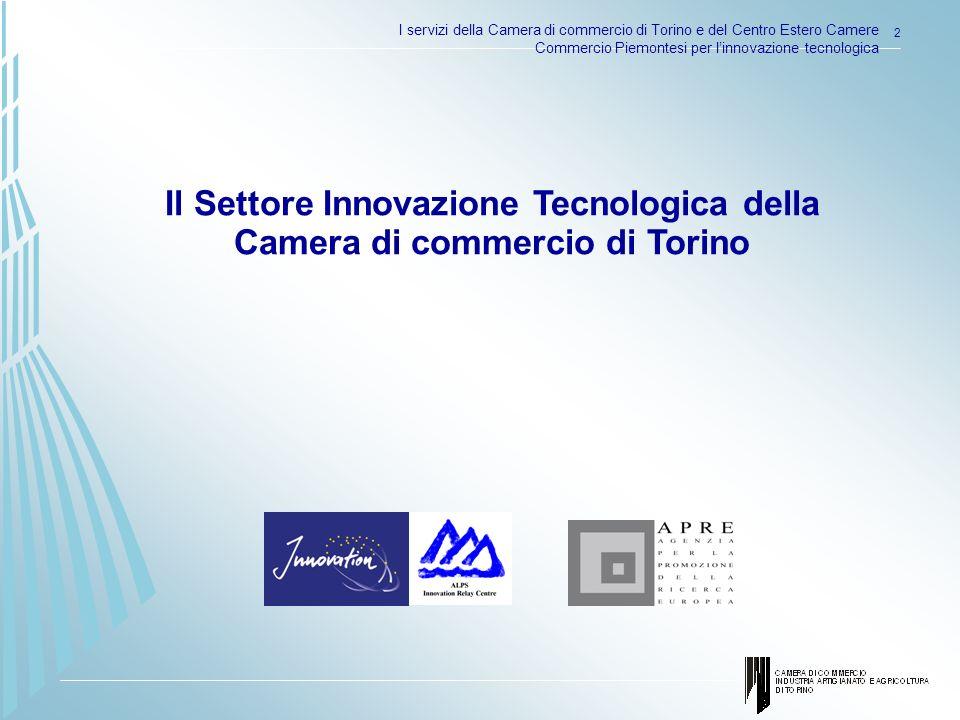 I servizi della Camera di commercio di Torino e del Centro Estero Camere Commercio Piemontesi per linnovazione tecnologica 2 Il Settore Innovazione Tecnologica della Camera di commercio di Torino