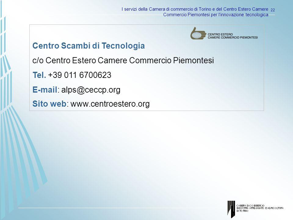 I servizi della Camera di commercio di Torino e del Centro Estero Camere Commercio Piemontesi per linnovazione tecnologica 22 Centro Scambi di Tecnologia c/o Centro Estero Camere Commercio Piemontesi Tel.