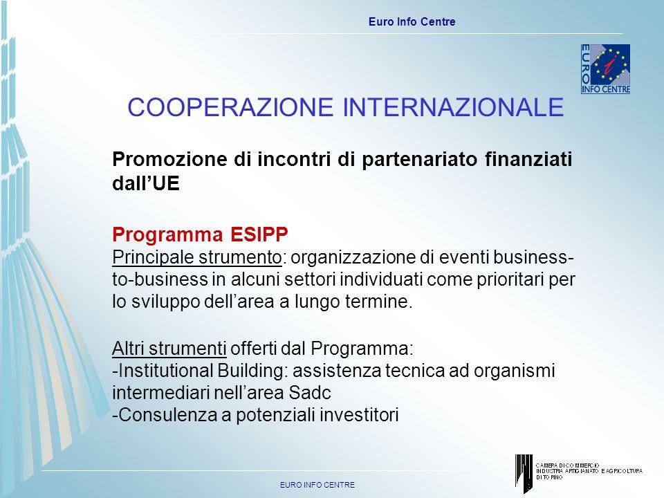 EURO INFO CENTRE Euro Info Centre COOPERAZIONE INTERNAZIONALE Promozione di incontri di partenariato finanziati dallUE Programma ESIPP Principale strumento: organizzazione di eventi business- to-business in alcuni settori individuati come prioritari per lo sviluppo dellarea a lungo termine.