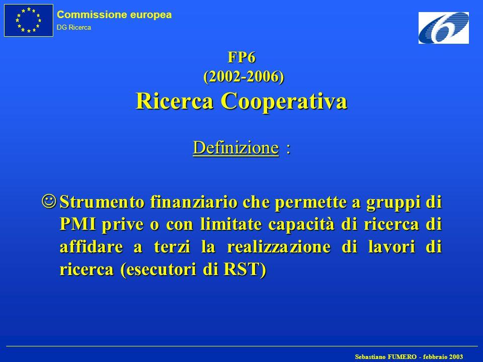 Commissione europea DG Ricerca Sebastiano FUMERO - febbraio 2003 FP6 (2002-2006) Ricerca Cooperativa Definizione : JStrumento finanziario che permette