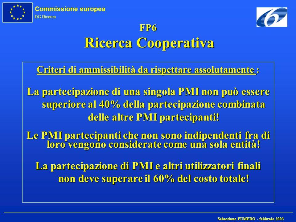 Commissione europea DG Ricerca Sebastiano FUMERO - febbraio 2003 FP6 Ricerca Cooperativa Criteri di ammissibilità da rispettare assolutamente : La par