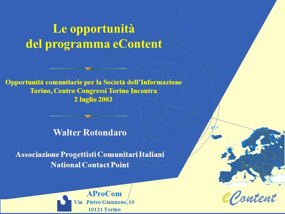 AProCom Via Pietro Giannone, 10 10121 Torino Le opportunità del programma eContent Walter Rotondaro Associazione Progettisti Comunitari Italiani Natio