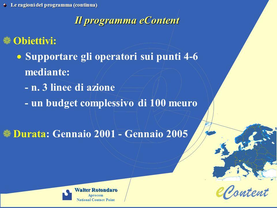 Il programma eContent aObiettivi: Supportare gli operatori sui punti 4-6 mediante: - n. 3 linee di azione - un budget complessivo di 100 meuro aDurata