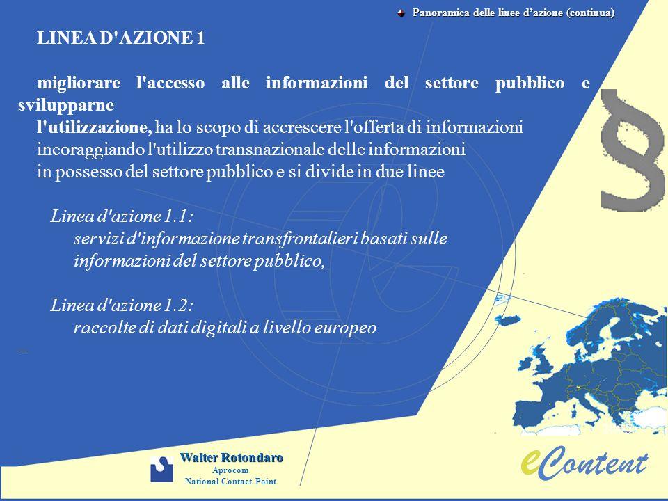 2005 Walter Rotondaro Aprocom National Contact Point LINEA D'AZIONE 1 migliorare l'accesso alle informazioni del settore pubblico e svilupparne l'util