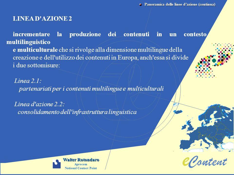2005 Walter Rotondaro Aprocom National Contact Point LINEA D'AZIONE 2 incrementare la produzione dei contenuti in un contesto multilinguistico e multi