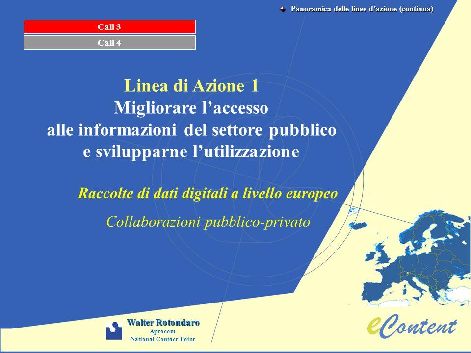 Call 3 Linea di Azione 1 Migliorare laccesso alle informazioni del settore pubblico e svilupparne lutilizzazione Call 4 Raccolte di dati digitali a li