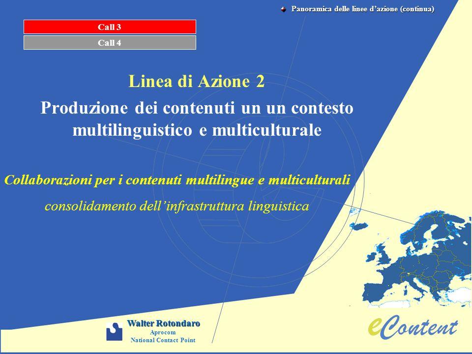 Linea di Azione 2 Produzione dei contenuti un un contesto multilinguistico e multiculturale Call 3 Call 4 Collaborazioni per i contenuti multilingue e