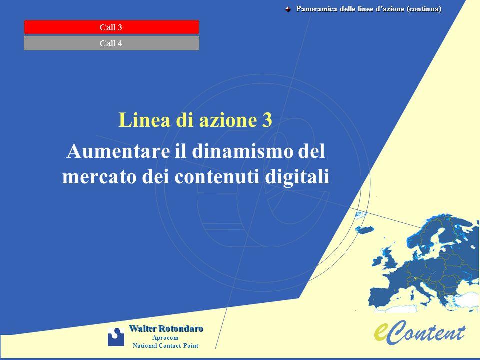 Linea di azione 3 Aumentare il dinamismo del mercato dei contenuti digitali Call 3 Call 4 Walter Rotondaro Aprocom National Contact Point Panoramica d