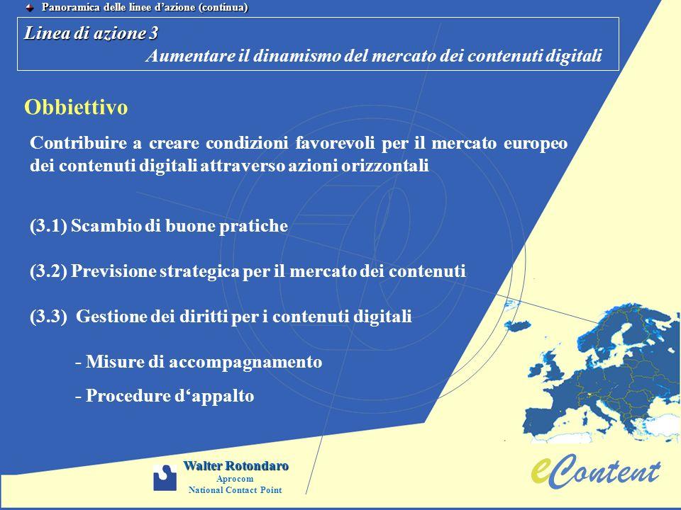 Linea di azione 3 Aumentare il dinamismo del mercato dei contenuti digitali Obbiettivo Contribuire a creare condizioni favorevoli per il mercato europ