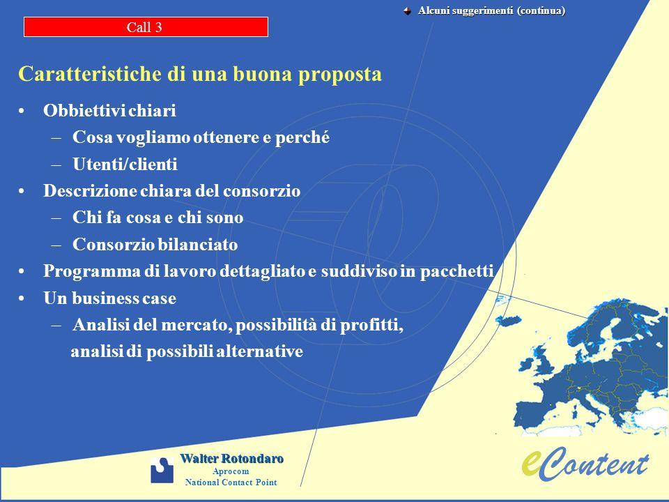 Caratteristiche di una buona proposta Obbiettivi chiari –Cosa vogliamo ottenere e perché –Utenti/clienti Descrizione chiara del consorzio –Chi fa cosa