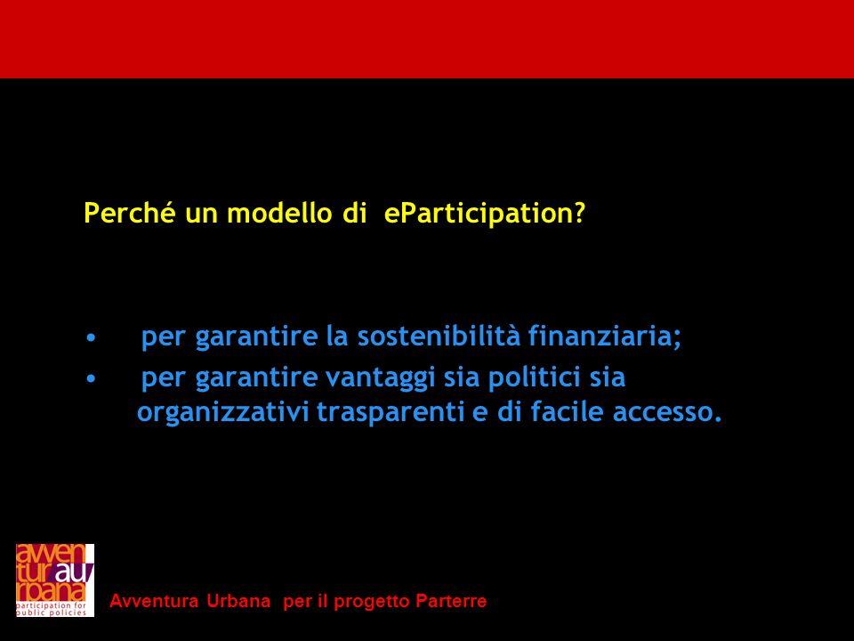Avventura Urbana per il progetto Parterre Perché un modello di eParticipation? per garantire la sostenibilità finanziaria; per garantire vantaggi sia