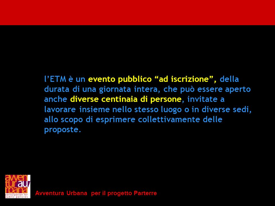 Avventura Urbana per il progetto Parterre lETM è un evento pubblico ad iscrizione, della durata di una giornata intera, che può essere aperto anche di