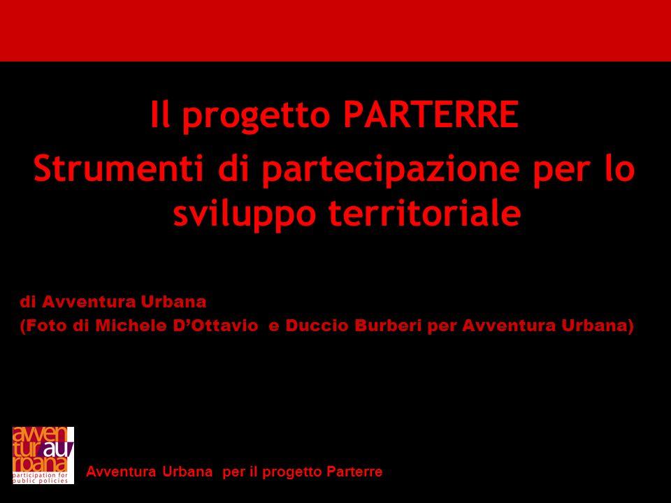 Il progetto PARTERRE Strumenti di partecipazione per lo sviluppo territoriale di Avventura Urbana (Foto di Michele DOttavio e Duccio Burberi per Avven