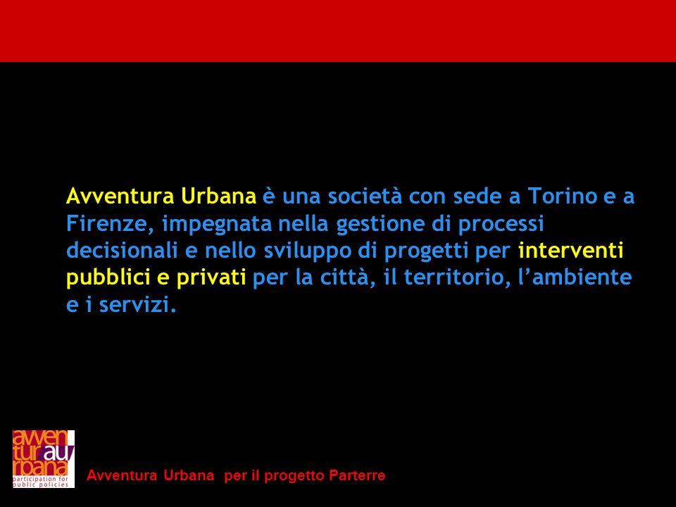 Avventura Urbana per il progetto Parterre Avventura Urbana è una società con sede a Torino e a Firenze, impegnata nella gestione di processi decisiona