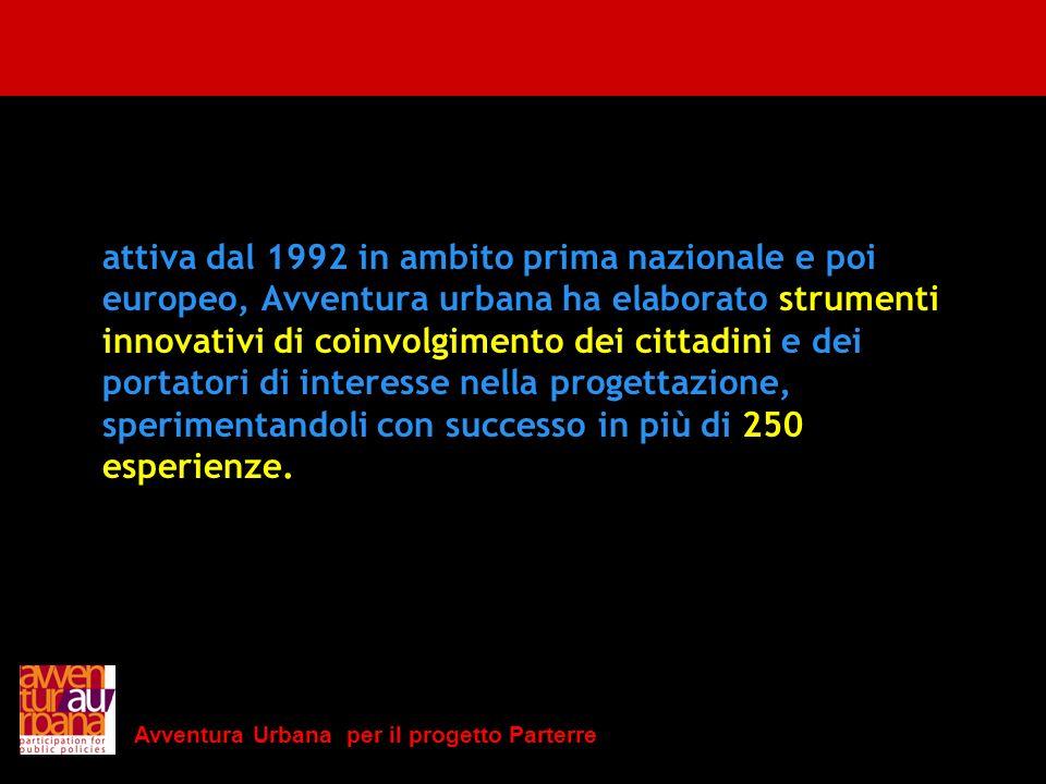 Avventura Urbana per il progetto Parterre attiva dal 1992 in ambito prima nazionale e poi europeo, Avventura urbana ha elaborato strumenti innovativi