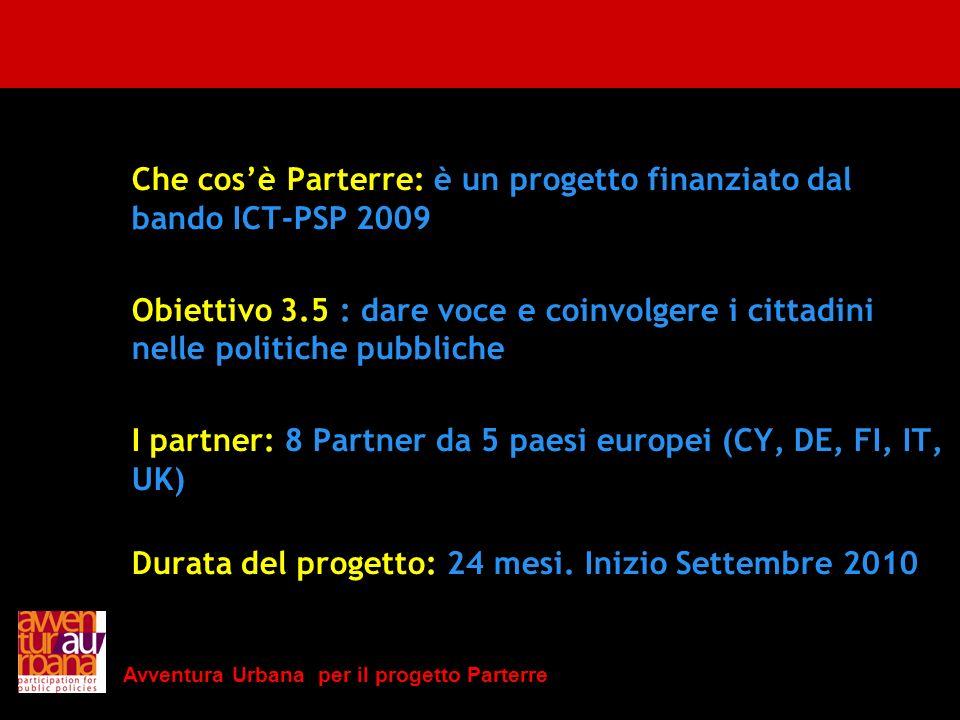 Avventura Urbana per il progetto Parterre Che cosè Parterre: è un progetto finanziato dal bando ICT-PSP 2009 Obiettivo 3.5 : dare voce e coinvolgere i