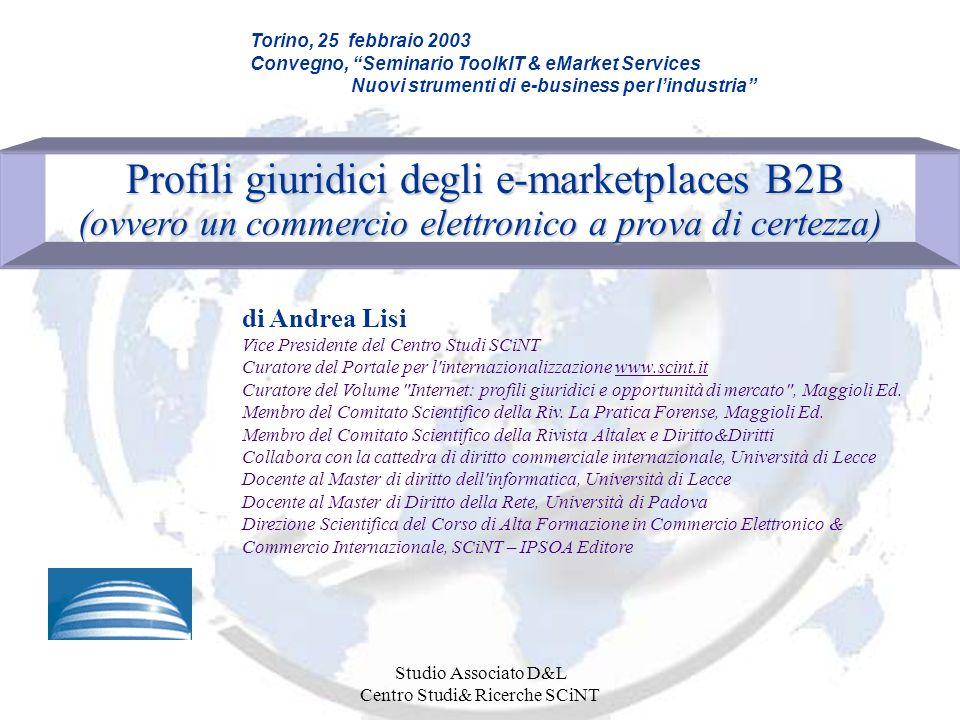 Studio Associato D&L Centro Studi& Ricerche SCiNT Profili giuridici degli e-marketplaces B2B Profili giuridici degli e-marketplaces B2B (ovvero un com