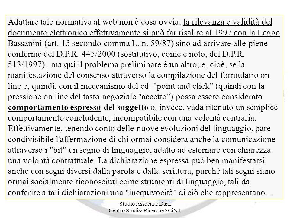 Studio Associato D&L Centro Studi& Ricerche SCiNT Adattare tale normativa al web non è cosa ovvia: la rilevanza e validità del documento elettronico effettivamente si può far risalire al 1997 con la Legge Bassanini (art.