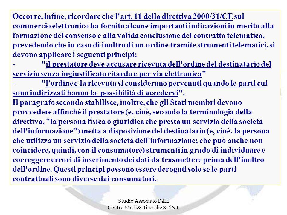 Studio Associato D&L Centro Studi& Ricerche SCiNT Occorre, infine, ricordare che l'art. 11 della direttiva 2000/31/CE sul commercio elettronico ha for