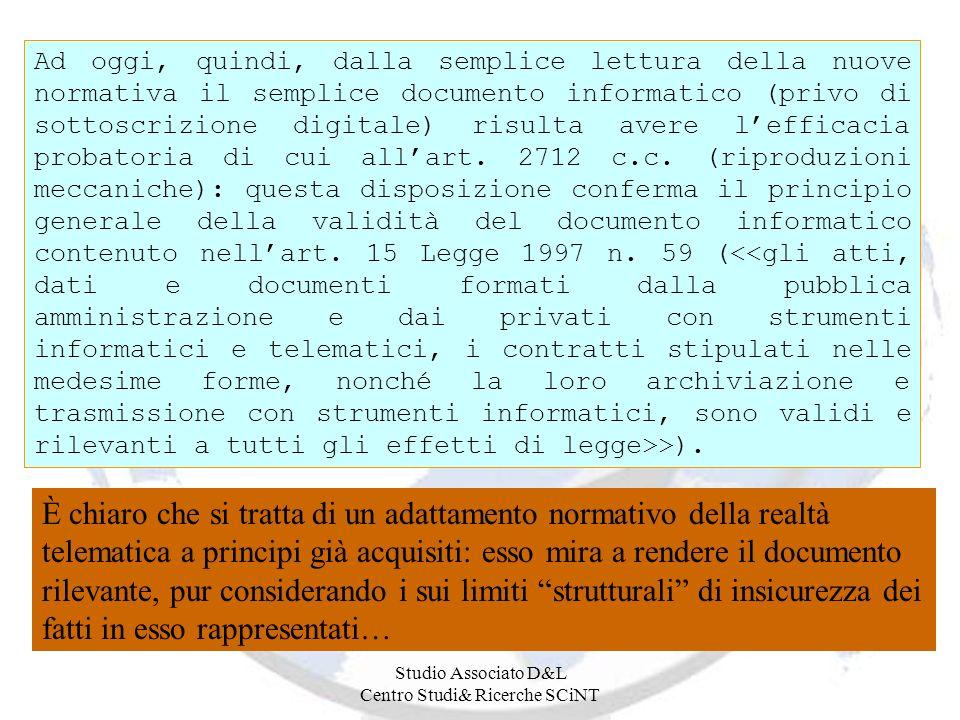 Studio Associato D&L Centro Studi& Ricerche SCiNT Ad oggi, quindi, dalla semplice lettura della nuove normativa il semplice documento informatico (pri