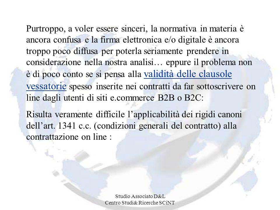 Studio Associato D&L Centro Studi& Ricerche SCiNT Purtroppo, a voler essere sinceri, la normativa in materia è ancora confusa e la firma elettronica e