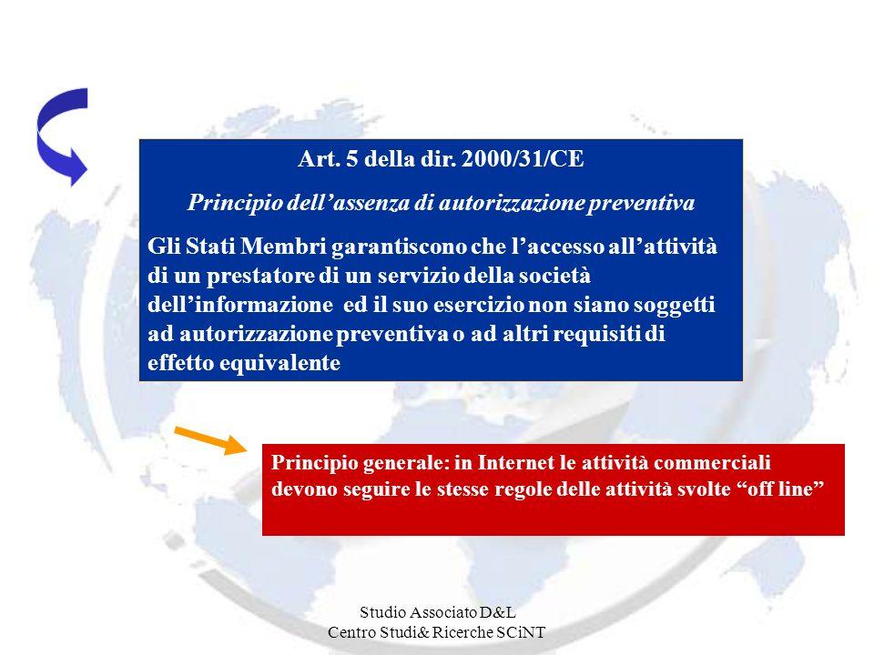 Studio Associato D&L Centro Studi& Ricerche SCiNT Art. 5 della dir. 2000/31/CE Principio dellassenza di autorizzazione preventiva Gli Stati Membri gar
