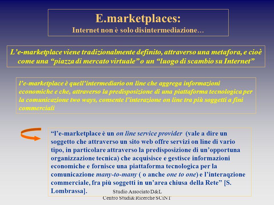 Studio Associato D&L Centro Studi& Ricerche SCiNT E.marketplaces: Internet non è solo disintermediazione … Le-marketplace viene tradizionalmente defin