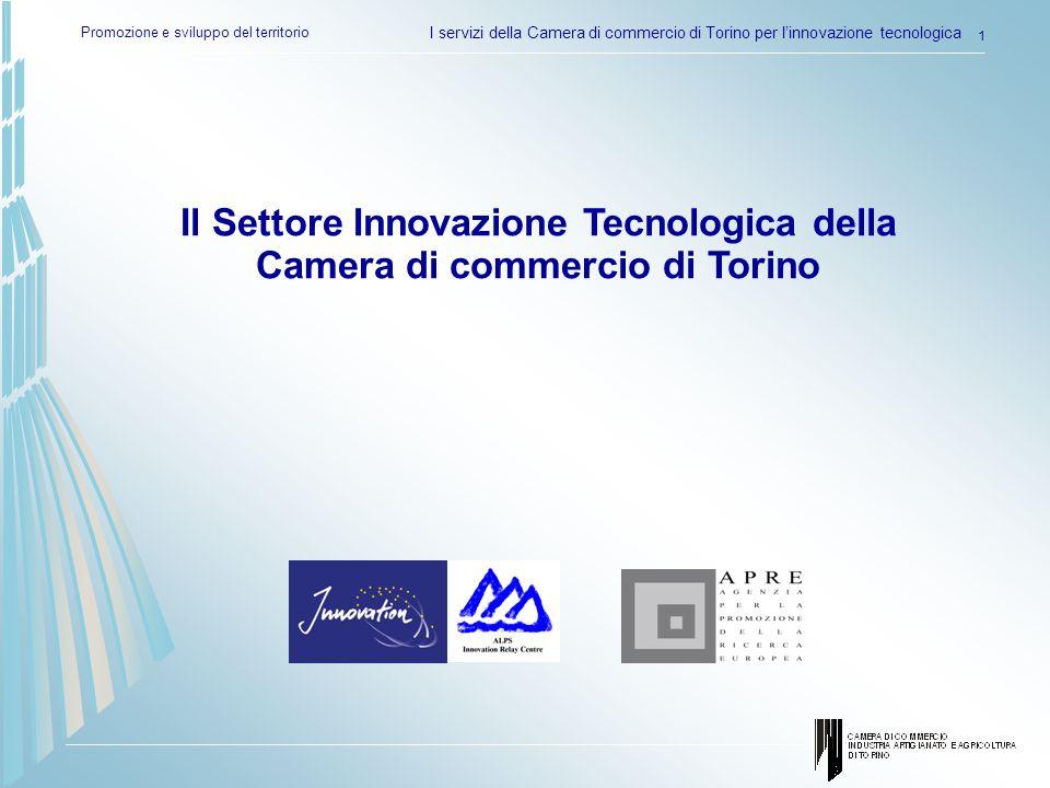 Promozione e sviluppo del territorio I servizi della Camera di commercio di Torino per linnovazione tecnologica 1 Il Settore Innovazione Tecnologica della Camera di commercio di Torino