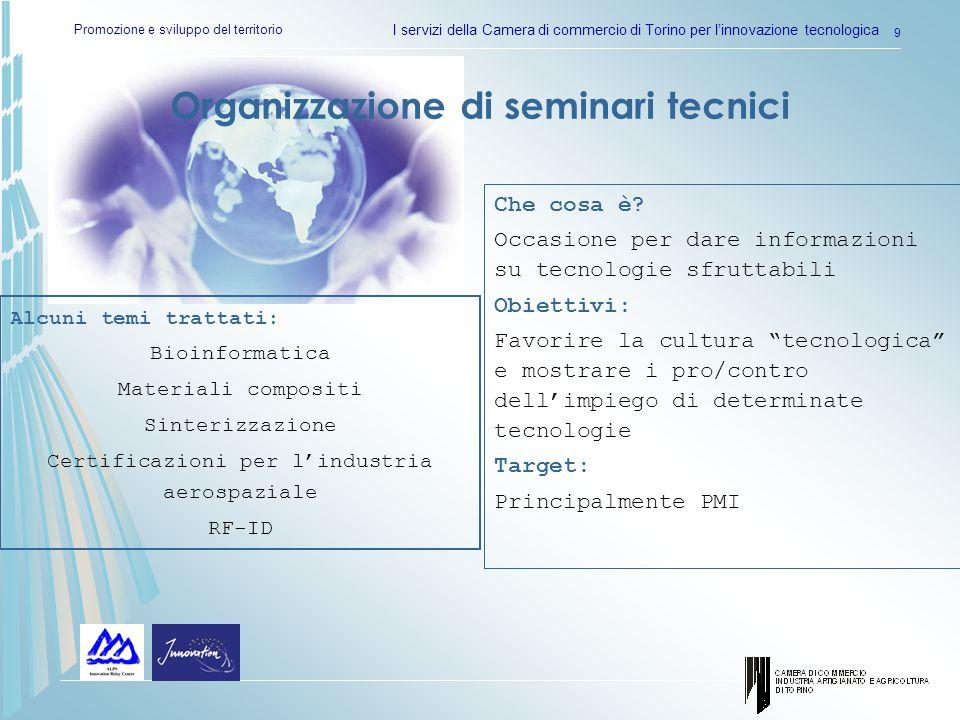 Promozione e sviluppo del territorio I servizi della Camera di commercio di Torino per linnovazione tecnologica 9 Organizzazione di seminari tecnici C