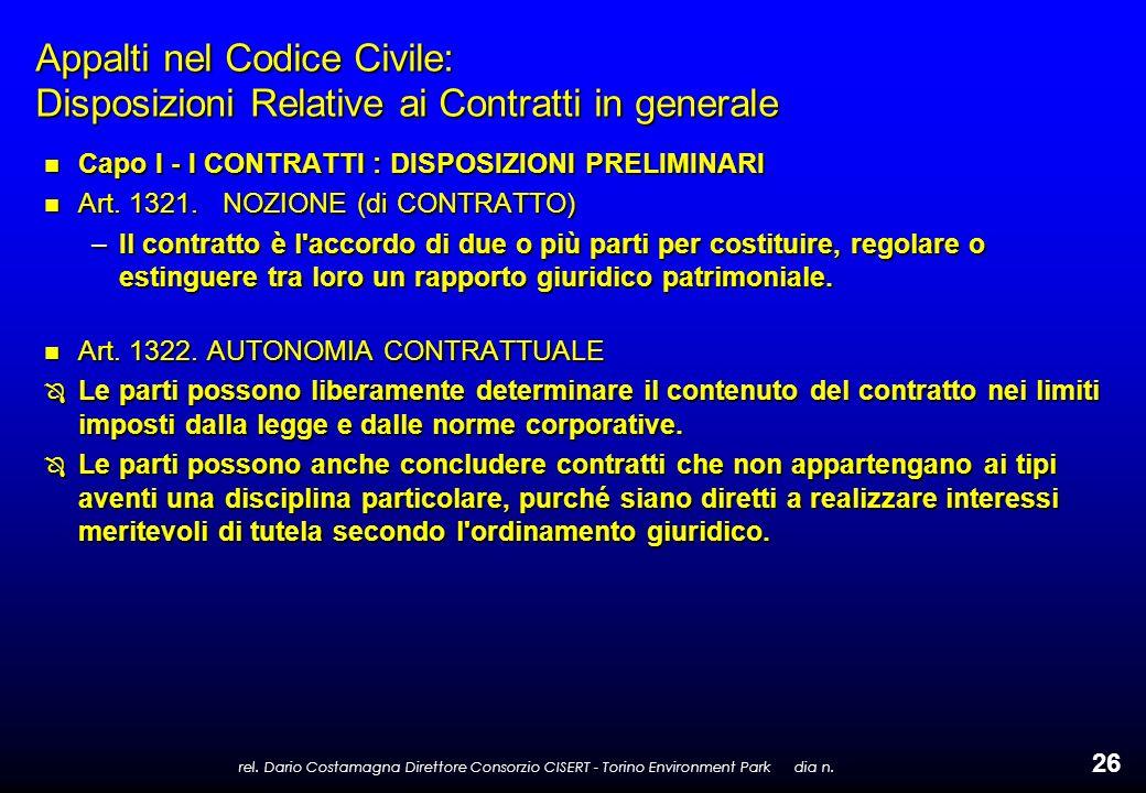 rel. Dario Costamagna Direttore Consorzio CISERT - Torino Environment Park dia n. 26 Appalti nel Codice Civile: Disposizioni Relative ai Contratti in