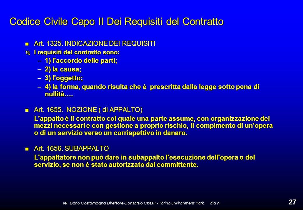 rel. Dario Costamagna Direttore Consorzio CISERT - Torino Environment Park dia n. 27 Codice Civile Capo II Dei Requisiti del Contratto n Art. 1325. IN