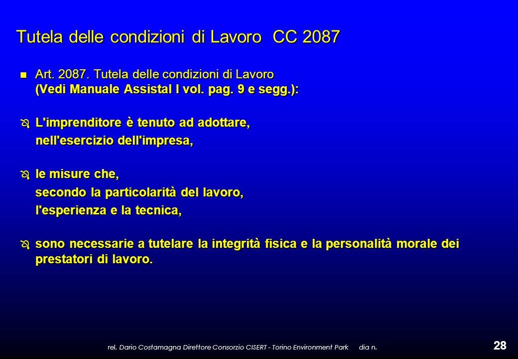 rel. Dario Costamagna Direttore Consorzio CISERT - Torino Environment Park dia n. 28 Tutela delle condizioni di Lavoro CC 2087 n Art. 2087. Tutela del