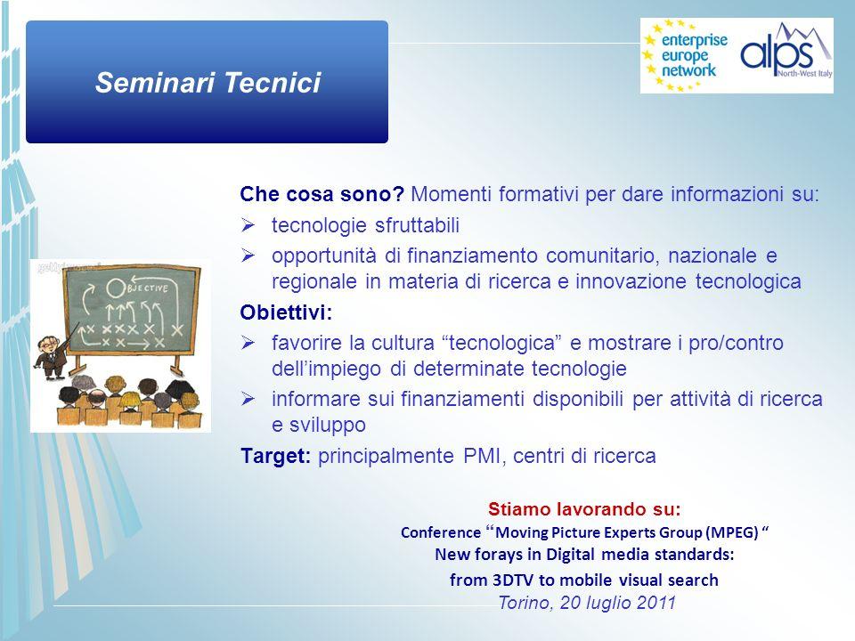 Che cosa sono? Momenti formativi per dare informazioni su: tecnologie sfruttabili opportunità di finanziamento comunitario, nazionale e regionale in m