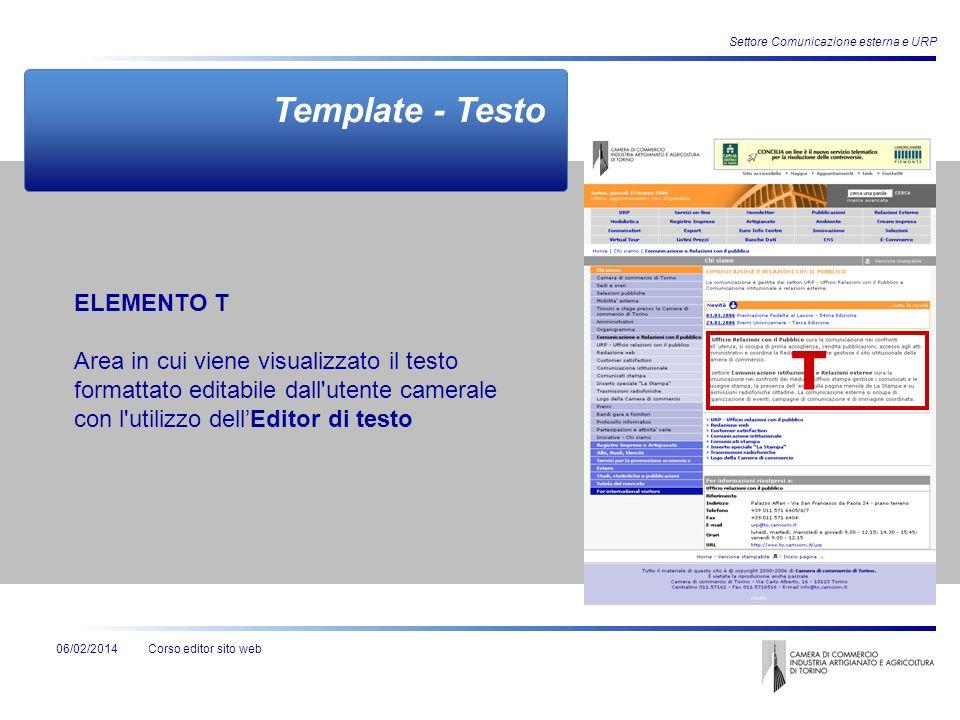 Corso editor sito web Settore Comunicazione esterna e URP 06/02/2014 Template - Testo T ELEMENTO T Area in cui viene visualizzato il testo formattato