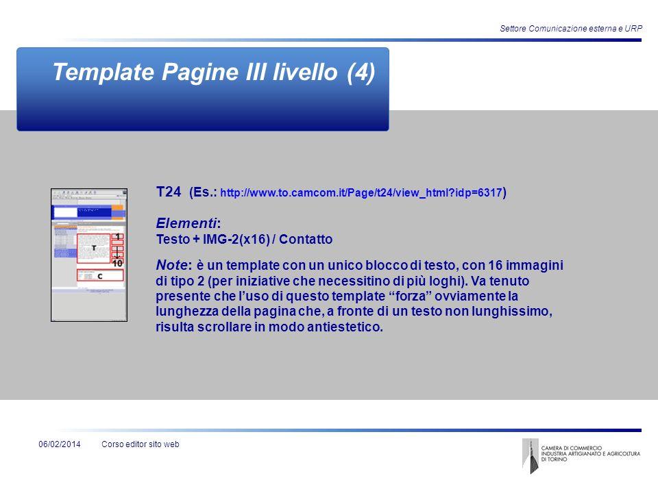 Corso editor sito web06/02/2014 Settore Comunicazione esterna e URP Template Pagine III livello (4) Elementi: Testo + IMG-2(x16) / Contatto Note: è un