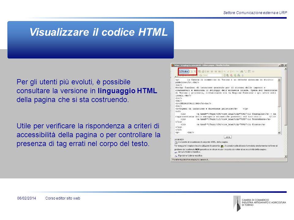 Corso editor sito web06/02/2014 Settore Comunicazione esterna e URP Visualizzare il codice HTML Per gli utenti più evoluti, è possibile consultare la