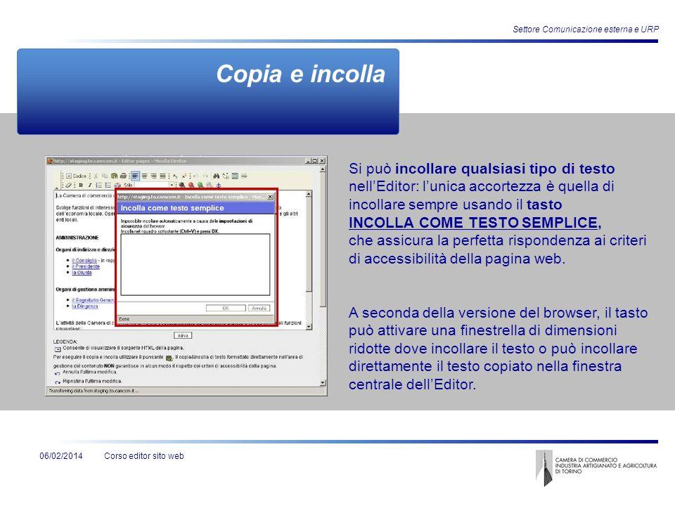 Corso editor sito web06/02/2014 Settore Comunicazione esterna e URP Copia e incolla Si può incollare qualsiasi tipo di testo nellEditor: lunica accort