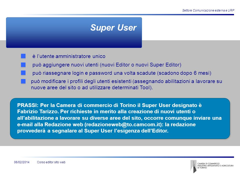 Corso editor sito web Settore Comunicazione esterna e URP 06/02/2014 Super User è lutente amministratore unico può aggiungere nuovi utenti (nuovi Edit